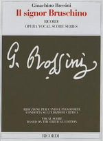 Il Signor Bruschino : Rossini (Gazzaniga) - Critical Edition - It/En - Gioacchino Rossini
