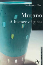 Murano Glass : A History of Glass - Gianfranco Toso