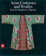 Asian Costumes and Textiles : From the Bosphorus to Fujiyama - Mary Hunt Kahlenberg