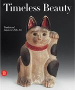 Timeless Beauty : Traditional Japanese Art from the Jeffrey Montgomery Collection - Annie M. van Assche