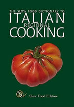 Slow Food Dictionary to Italian Regional Cooking : Fuss-Free Family Food from Your Slow Cooker - Slow Food Editore