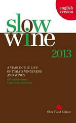Slow Wine 2013 : A Year in the Life of Italy's Vineyards & Wines