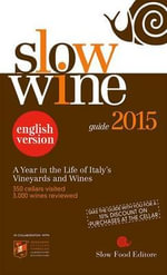 Slow Wine 2015 : A Year in the Life of Italy S Vineyards and Wines - Slow Food Editore
