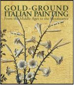 Gold-ground Italian Painting : From the Middle Ages to the Renaissance - Cristian Campos