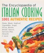 Encyclopedia of Italian Cooking : 1001 Authentic Recipes