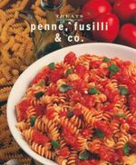 Penne, Fusilli & Co. : Just Great Recipes - Carla Bardi