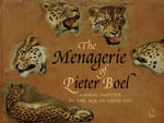 The Menagerie of Pieter Boel : Animal Painter in the Age of Louis XIV - Paola Gallerani