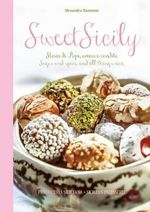 Sweet Sicily : Sugar and Spice, and All Things Nice - Alessandra Danmone