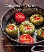 Calabria in Cucina : The Flavours of Calabria - Valentina Oliveri