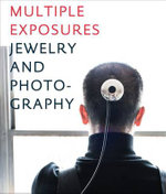 Multiple Exposures : Jewelry and Photography - Ursula Ilse-Neuman