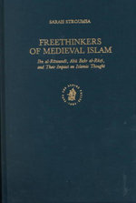 Freethinkers of Medieval Islam : Ibn Al-Rawandi, Abu Bakr Al-Razi, and Their Impact on Islamic Thought - Sarah Stroumsa
