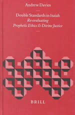 Double Standards in Isaiah : Re-evaluating Prophetic Ethics and Divine Justice - Andrew Davies