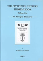 The Sixteenth Century Hebrew Book : An Abridged Thesaurus - Marvin J. Heller