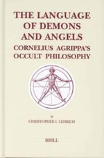 The Language of Demons and Angels : Cornelius Agrippa's Occult Philosophy - Christopher I. Lehrich
