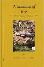A Grammar of Jero : With a Historical Comparative Study of the Kiranti Languages - Jean Robert Opgenort