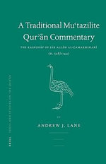 A Traditional Mu'tazilite Qur'an Commentary : The Kashshaf of Jar Allah Al-Zamakhshari (d.538/1144) - Andrew J. Lane