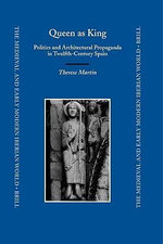 Queen as King : Politics and Architectural Propaganda in Twelfth-century Spain - Therese Martin