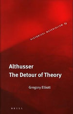 Althusser : The Detour of Theory - Gregory Elliott