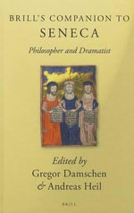 Brill's Companion to Seneca : Philosopher and Dramatist