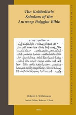 The Kabbalistic Scholars of the Antwerp Polyglot Bible - Robert J. Wilkinson