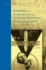 The Possibilities of Transnational Activism : The Campaign for Disarmament Between the Two World Wars - Thomas Richard Davies
