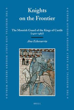The Moorish Guard of the Kings of Castile (1410-1467) : The Indian Army and Counterinsurgency - Ana Echevarria