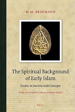 The Spiritual Background of Early Islam : Studies in Ancient Arab Concepts - M M Bravmann