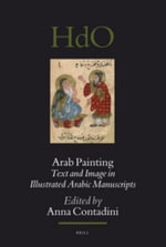 Arab Painting : Text and Image in Illustrated Arabic Manuscripts - Anna Contadini