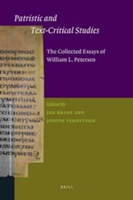 Patristic and Text-critical Studies : the Collected Essays of William L. Petersen - William Lawrence Petersen