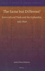The Same But Different? : Inter-cultural Trade and the Sephardim, 1595-1640 - J (Jessica V ) Roitman