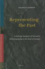 Representing the Past : A Literary Analysis of Narrative Historiography in the Book of Samuel - Rachelle Gilmour