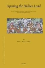 Opening the Hidden Land : State Formation and the Construction of Sikkimese History - Saul Mullard