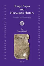 Kings' Sagas and Norwegian History : Problems and Perspectives - Shami Ghosh