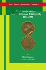 Abraham Kuyper : an Annotated Bibliography 1857-2010 - Ds Tjitze Kuipers