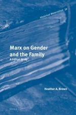 Marx on Gender and the Family : A Critical Study - Heather A. Brown
