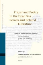 Prayer and Poetry in the Dead Sea Scrolls and Related Literature : Essays in Honor of Eileen Schuller on the Occasion of Her 65th Birthday - Jeremy Penner