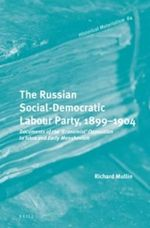 The Russian Social-Democratic Labour Party, 1899 1904 : Documents of the 'Economist' Opposition to Iskra and Early Menshevism - Richard Mullin