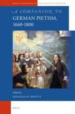 A Companion to German Pietism, 1660-1800 - Douglas H. Shantz