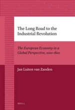 The Long Road to the Industrial Revolution : The European Economy in a Global Perspective, 1000-1800 - Jan Luiten Van Zanden