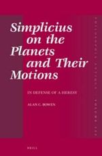 Simplicius on the Planets and Their Motions : In Defense of a Heresy - Alan C. Bowen