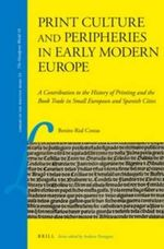Print Culture and Peripheries in Early Modern Europe : A Contribution to the History of Printing and the Book Trade in Small European and Spanish Cities