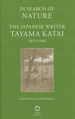 In Search of Nature : the Japanese Writer Tayama Katai (1872-1930) - Kenneth G. Henshall
