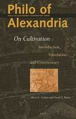 Philo of Alexandria, on Cultivation : On Cultivation: Ntroduction, Translation and Commentary - Albert Geljon