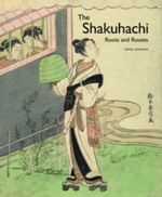The Shakuhachi : Roots and Routes - Henry Johnson