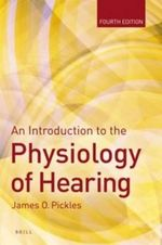 An Introduction to the Physiology of Hearing : Fourth Edition - James Pickles