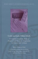 Gold and Jade Filled Halls : A Cognitive Linguistic Study of Financial and Economic Expressions in Chinese and German - Shelley Ching Hsieh