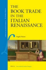The Book Trade in the Italian Renaissance : Library of the Written Word - The Handpress World - Angela Nuovo