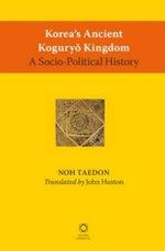 Korea's Ancient Koguryo Kingdom : A Socio-Political History - Taedon Noh