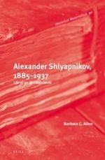 Alexander Shlyapnikov, 1885-1937 : Life of an Old Bolshevik - Barbara Allen