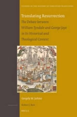 Translating Resurrection : The Debate Between William Tyndale and George Joye in its Historical and Theological Context - Gergely M. Juhasz